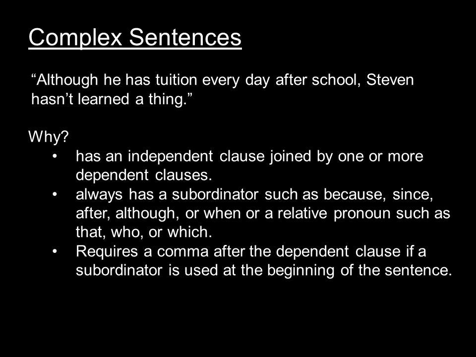 Complex Sentences Although he has tuition every day after school, Steven hasn't learned a thing. Why