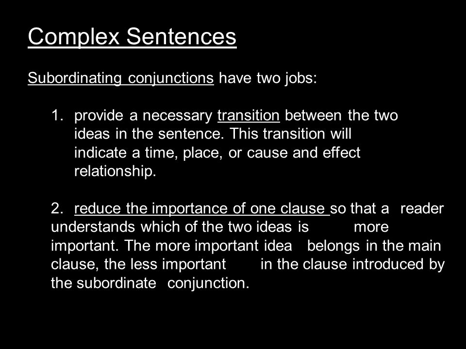 Complex Sentences Subordinating conjunctions have two jobs: