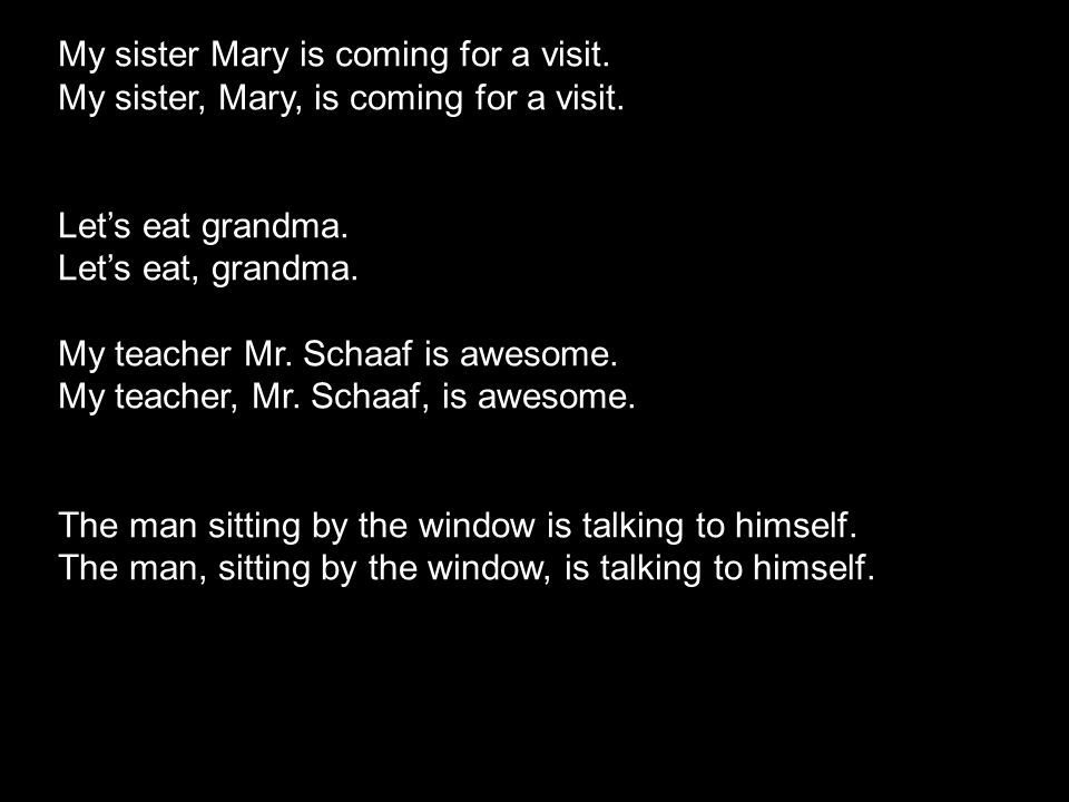 My sister Mary is coming for a visit.