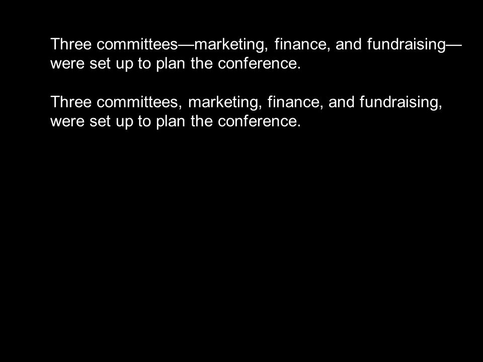 Three committees—marketing, finance, and fundraising—were set up to plan the conference.