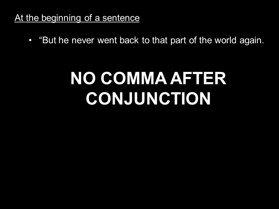 NO COMMA AFTER CONJUNCTION
