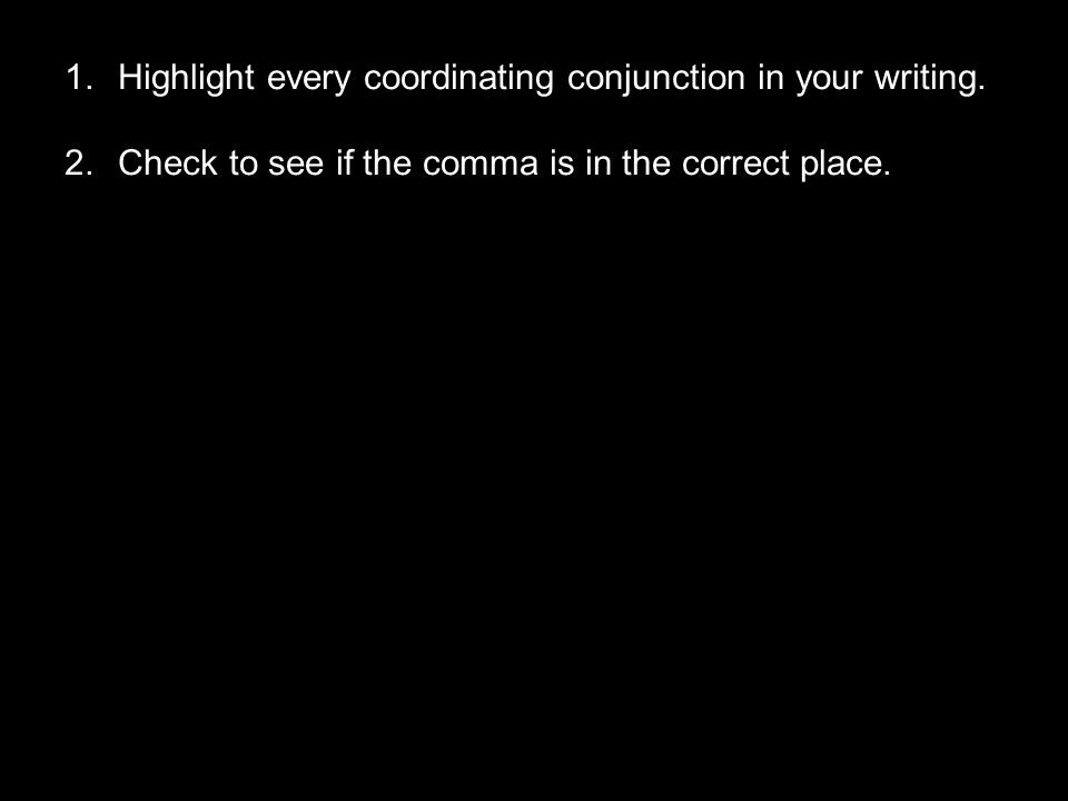 Highlight every coordinating conjunction in your writing.