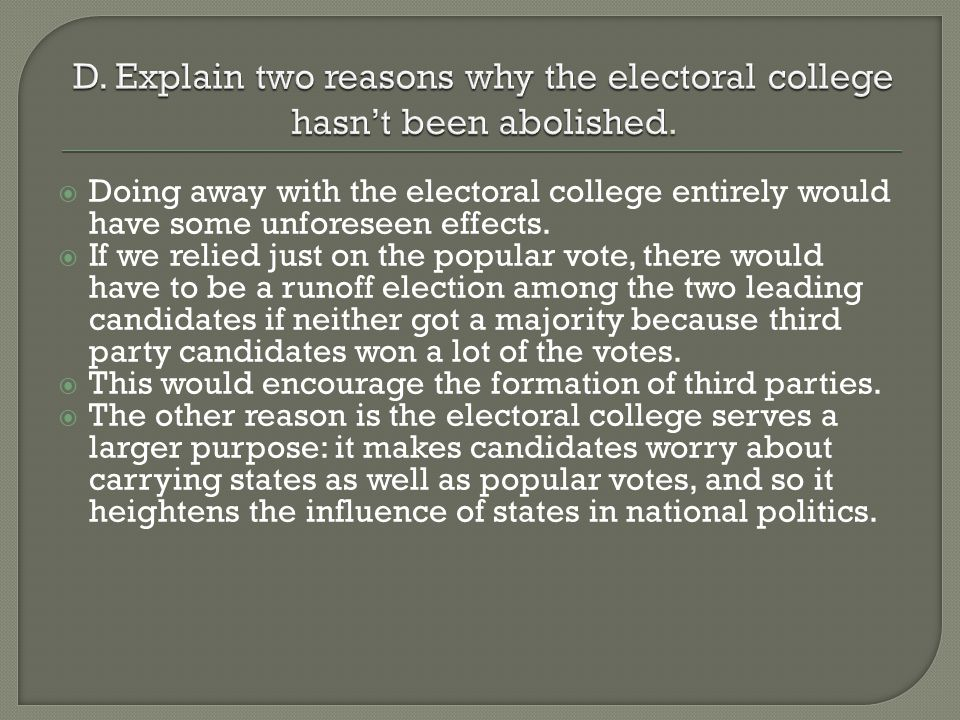 D. Explain two reasons why the electoral college hasn't been abolished.