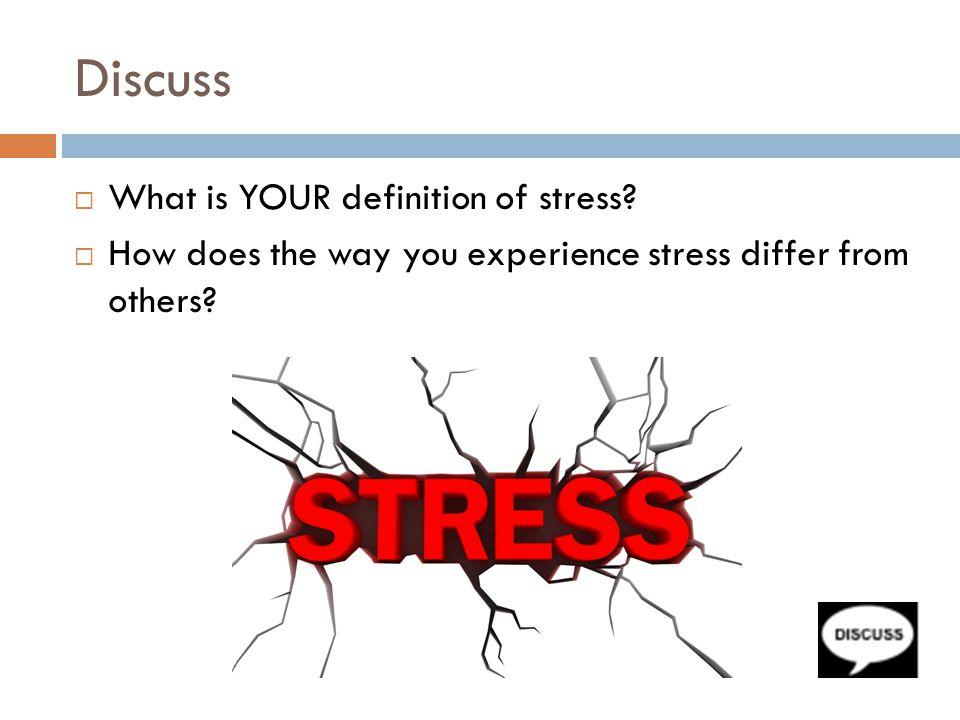 Discuss What is YOUR definition of stress