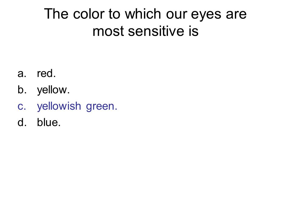 The color to which our eyes are most sensitive is