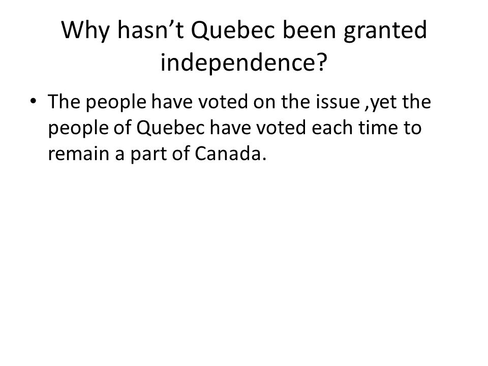 Why hasn't Quebec been granted independence