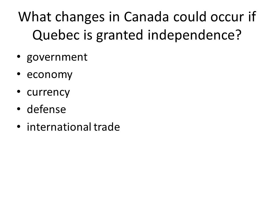 What changes in Canada could occur if Quebec is granted independence