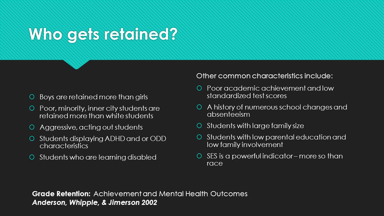 Who gets retained Other common characteristics include: