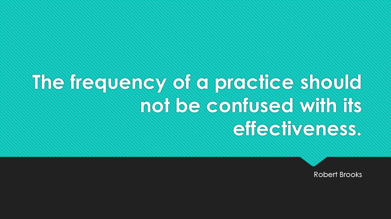 The frequency of a practice should not be confused with its effectiveness.