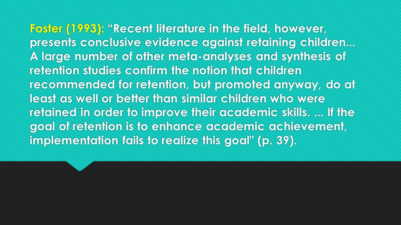 Foster (1993): Recent literature in the field, however, presents conclusive evidence against retaining children...