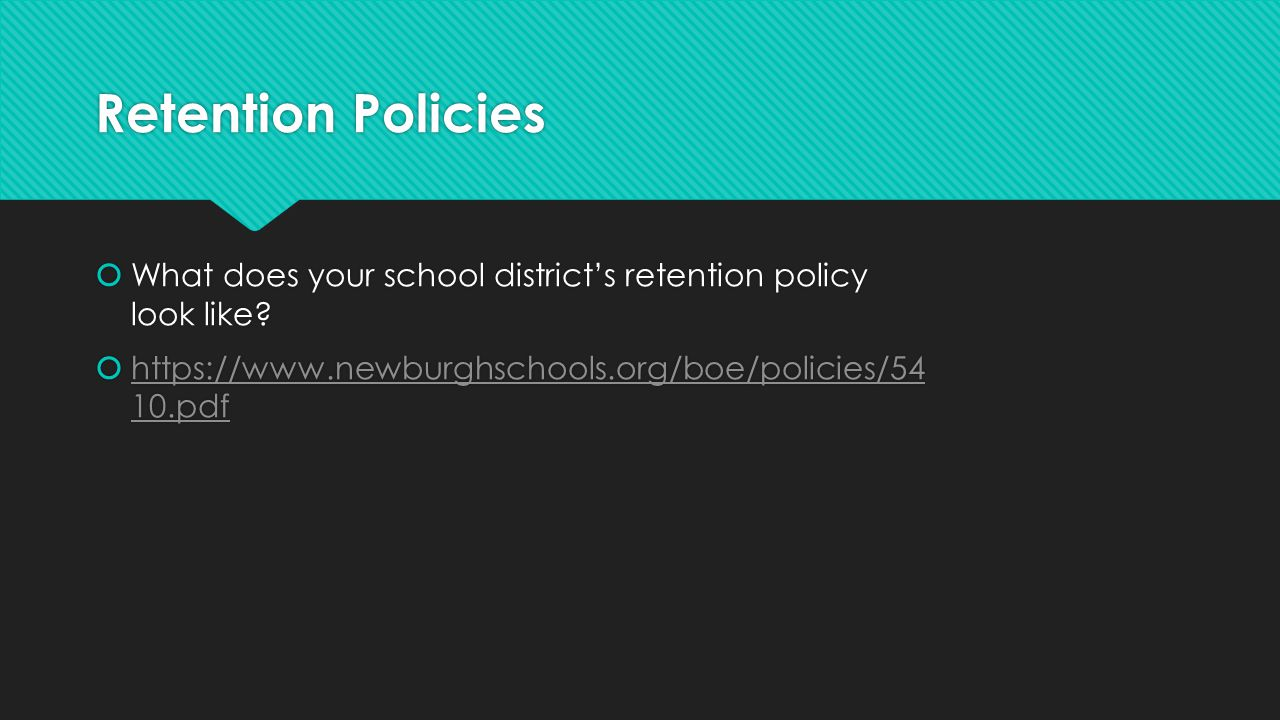 Retention Policies What does your school district's retention policy look like.