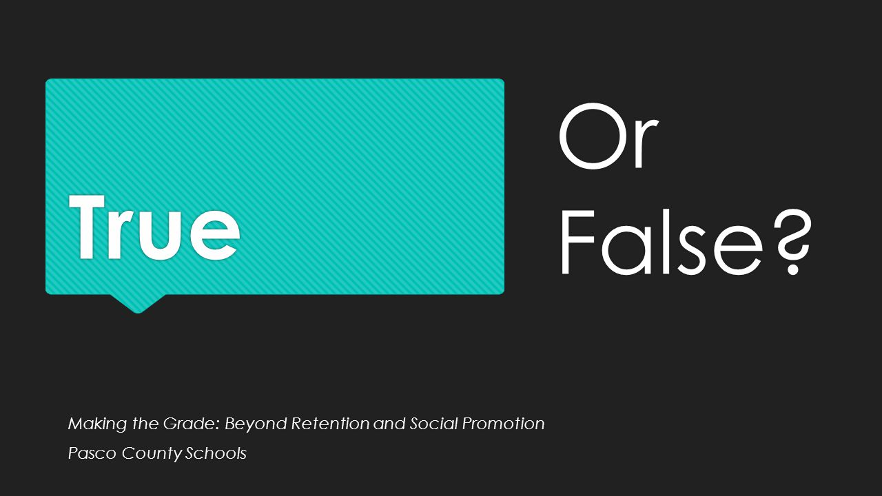 Or False True Making the Grade: Beyond Retention and Social Promotion