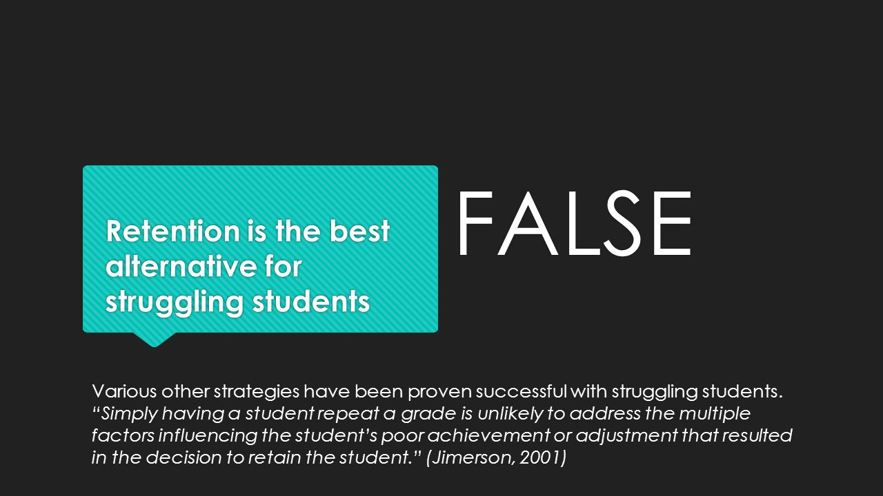 Retention is the best alternative for struggling students