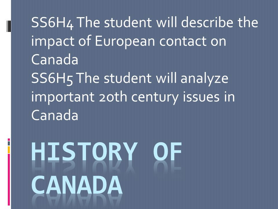 SS6H4 The student will describe the impact of European contact on Canada