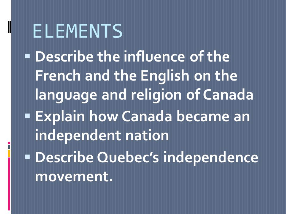 ELEMENTS Describe the influence of the French and the English on the language and religion of Canada