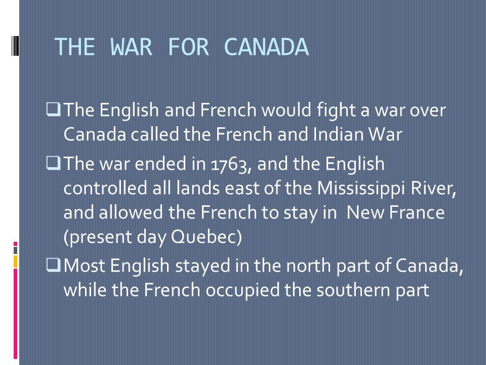 THE WAR FOR CANADA The English and French would fight a war over Canada called the French and Indian War.