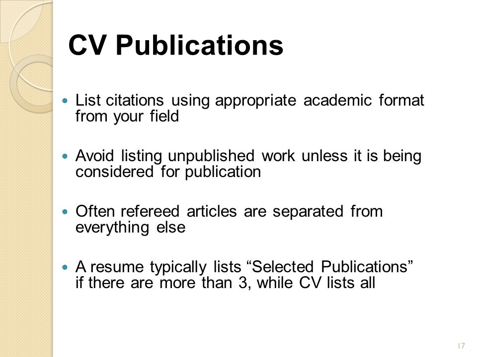 CV Publications List citations using appropriate academic format from your field.