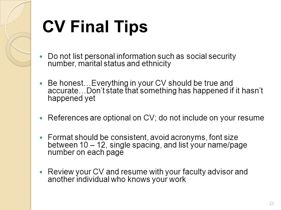 CV Final Tips Do not list personal information such as social security number, marital status and ethnicity.