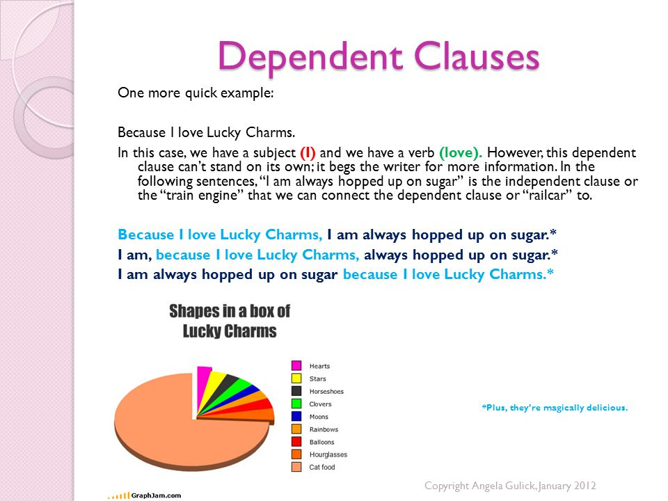 Dependent Clauses One more quick example: Because I love Lucky Charms.