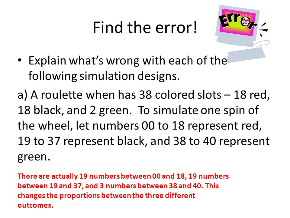 Find the error! Explain what's wrong with each of the following simulation designs.