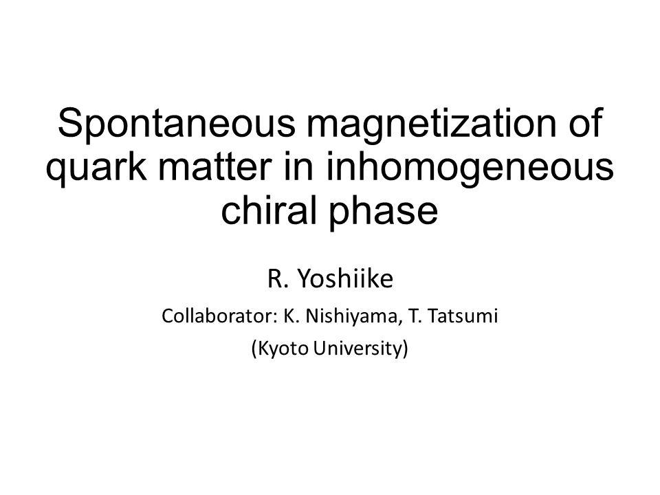 R. Yoshiike Collaborator: K. Nishiyama, T. Tatsumi (Kyoto University)