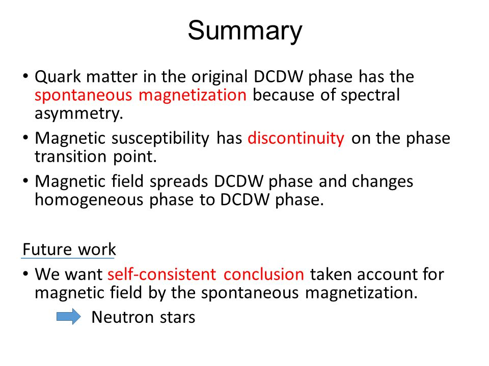Summary Quark matter in the original DCDW phase has the spontaneous magnetization because of spectral asymmetry.