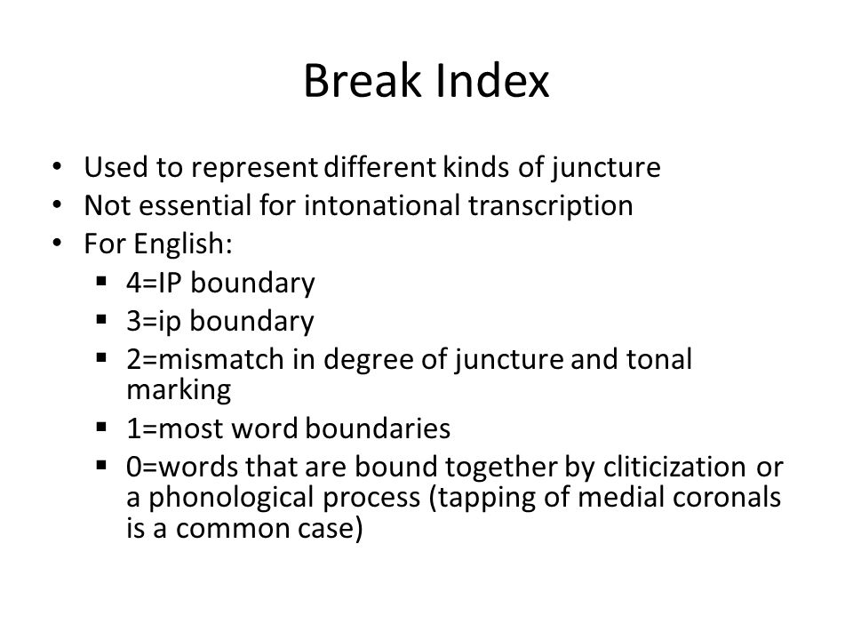 Break Index Used to represent different kinds of juncture