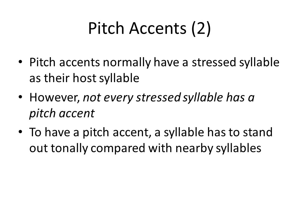 Pitch Accents (2) Pitch accents normally have a stressed syllable as their host syllable. However, not every stressed syllable has a pitch accent.