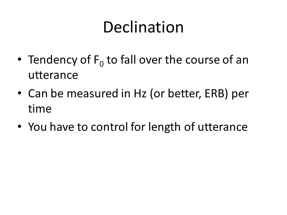 Declination Tendency of F0 to fall over the course of an utterance