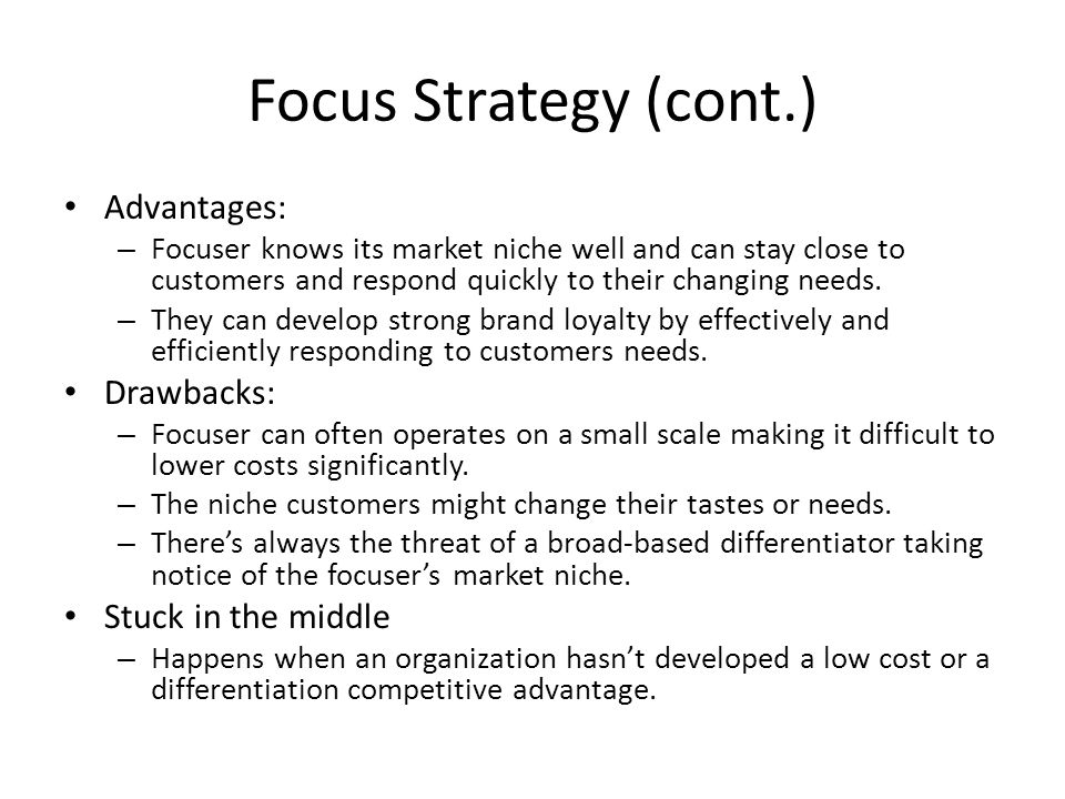 Focus Strategy (cont.) Advantages: Drawbacks: Stuck in the middle