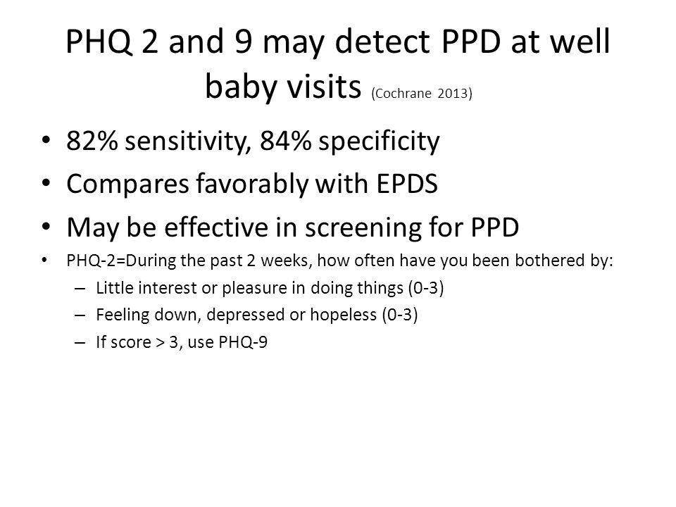 PHQ 2 and 9 may detect PPD at well baby visits (Cochrane 2013)