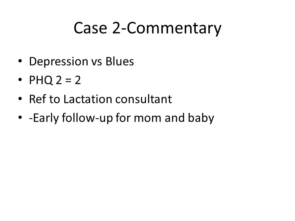 Case 2-Commentary Depression vs Blues PHQ 2 = 2