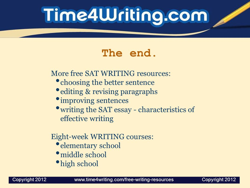The end. More free SAT WRITING resources: choosing the better sentence