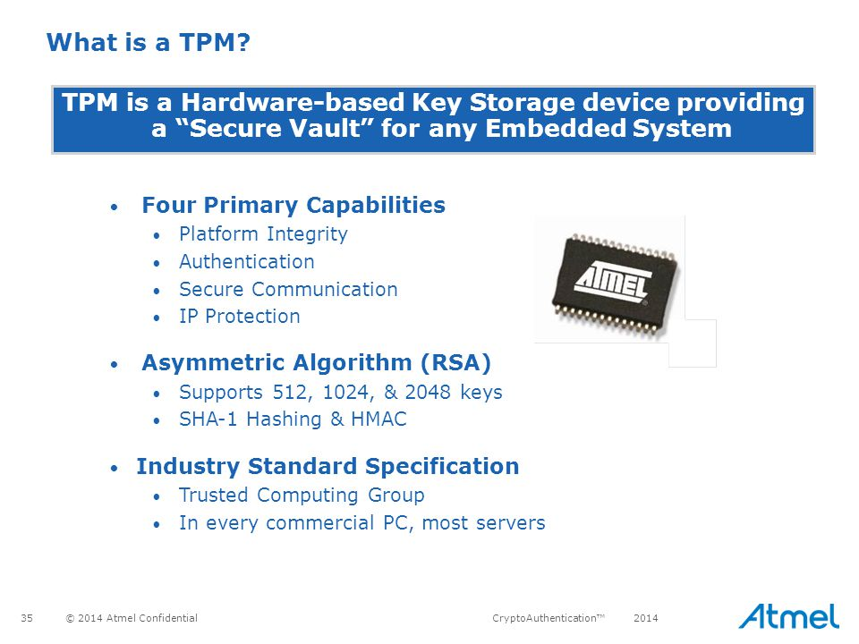 What is a TPM TPM is a Hardware-based Key Storage device providing a Secure Vault for any Embedded System.