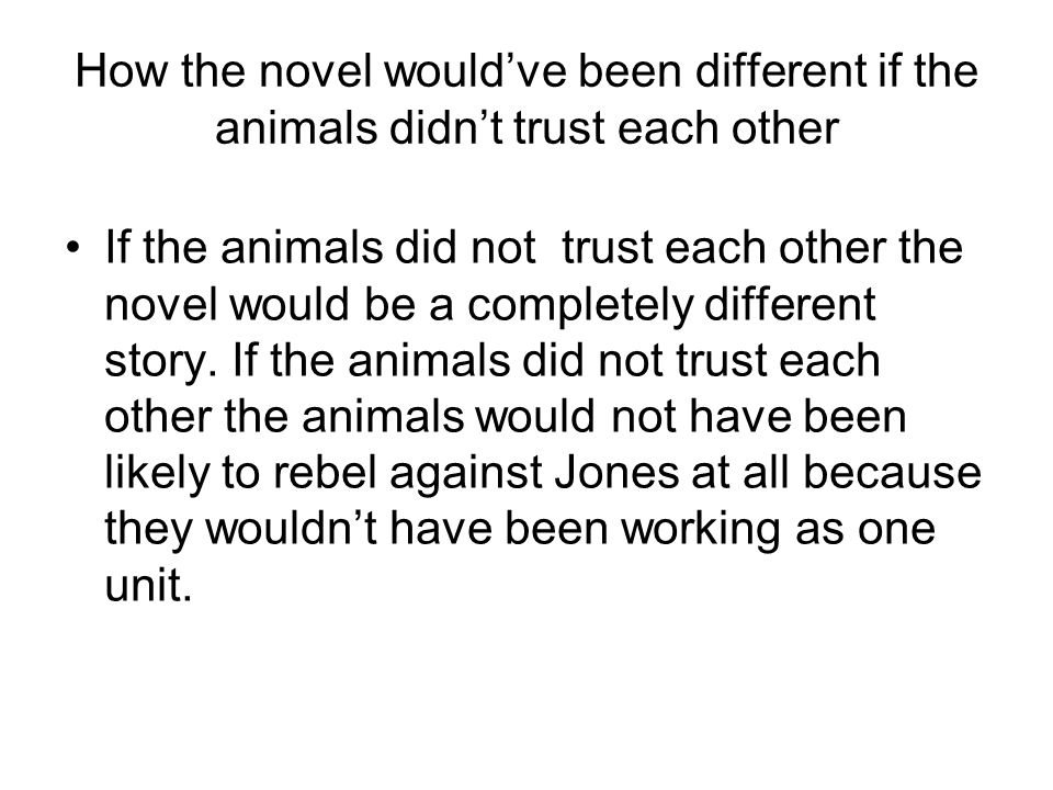 How the novel would've been different if the animals didn't trust each other