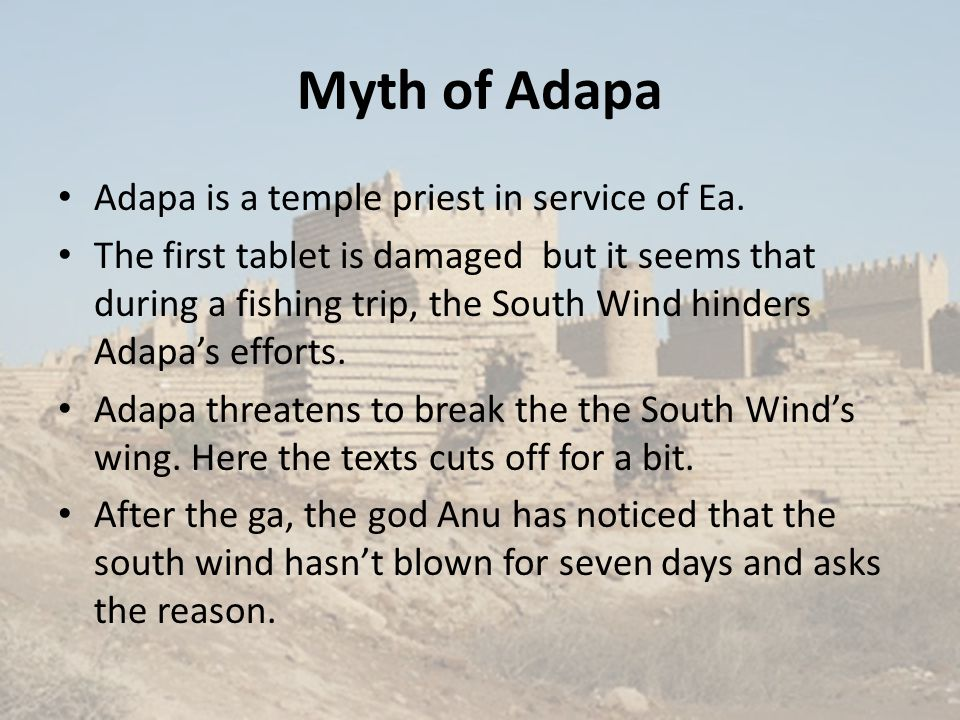 Myth of Adapa Adapa is a temple priest in service of Ea.