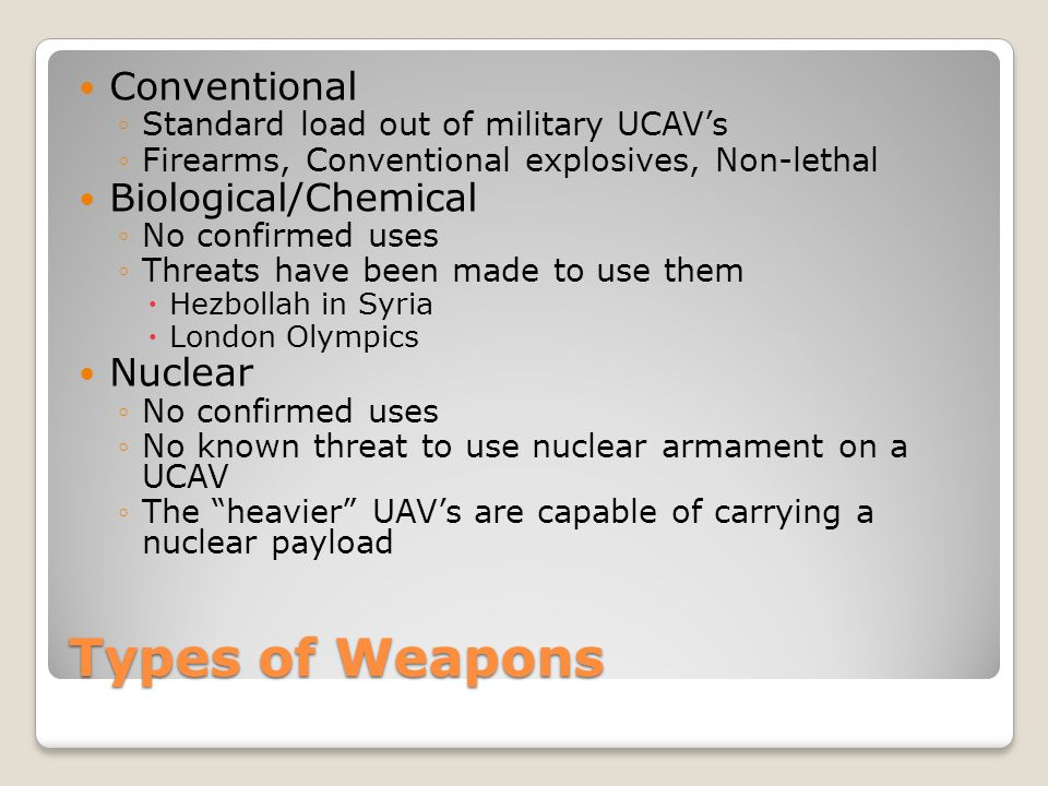 Types of Weapons Conventional Biological/Chemical Nuclear