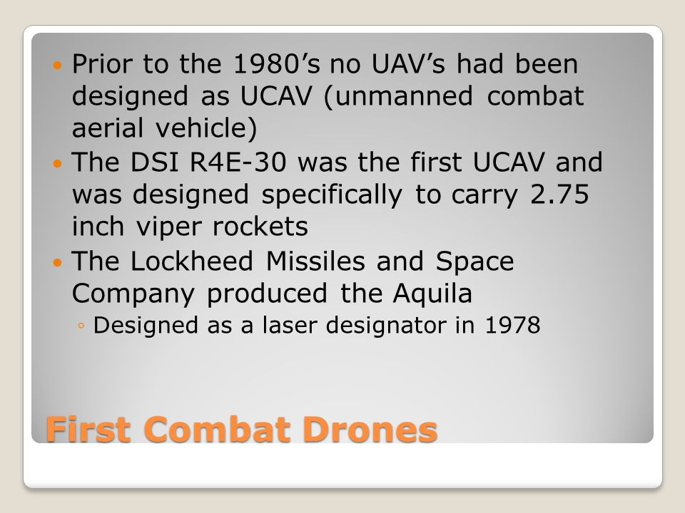 Prior to the 1980's no UAV's had been designed as UCAV (unmanned combat aerial vehicle)