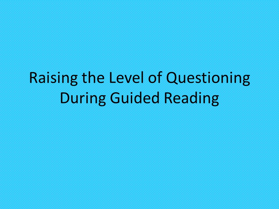 Raising the Level of Questioning During Guided Reading