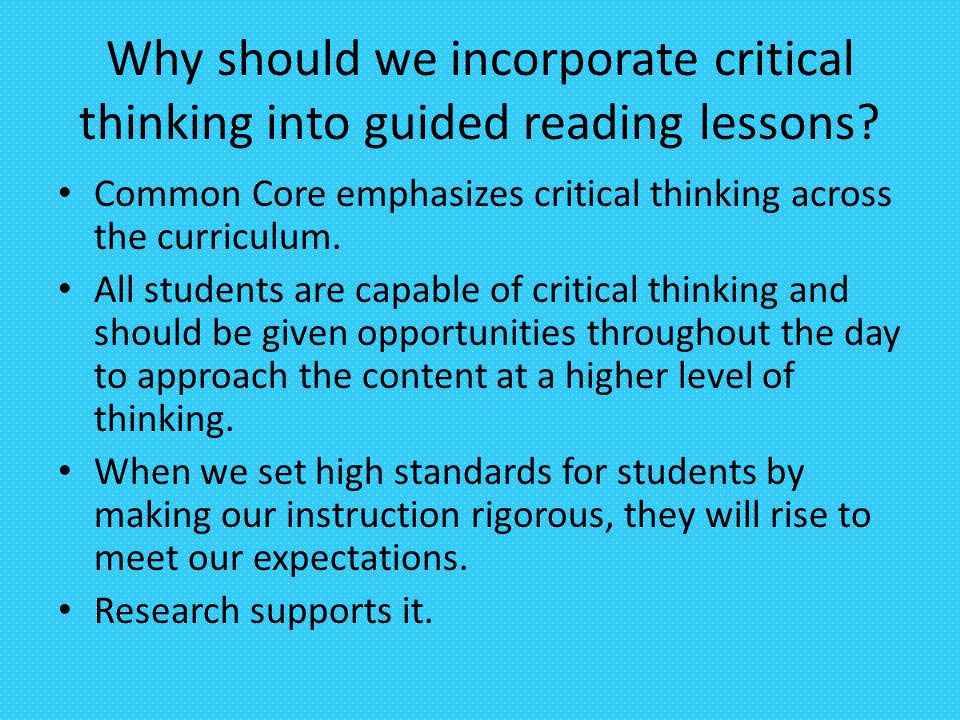Why should we incorporate critical thinking into guided reading lessons