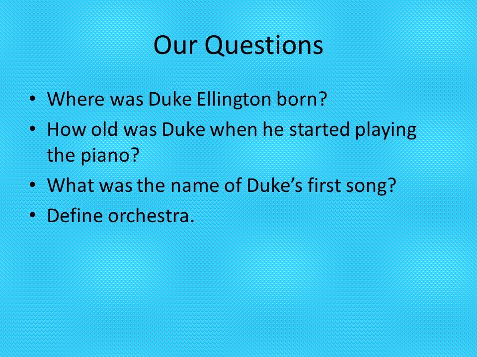 Our Questions Where was Duke Ellington born