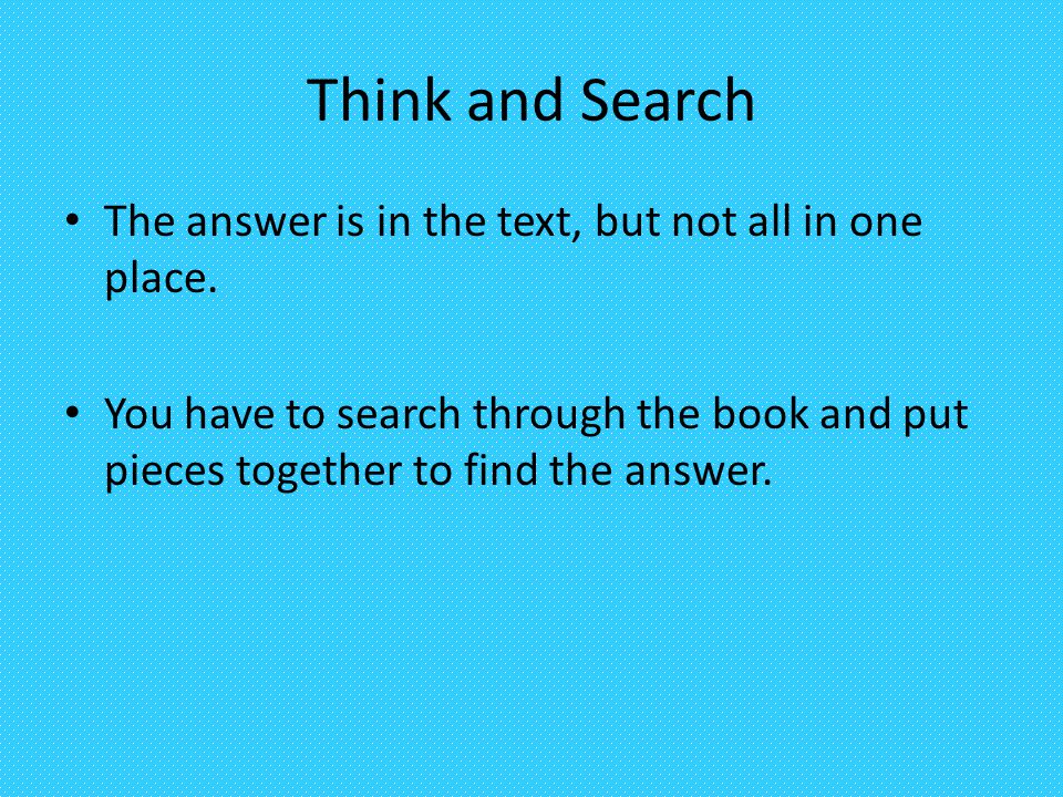 Think and Search The answer is in the text, but not all in one place.