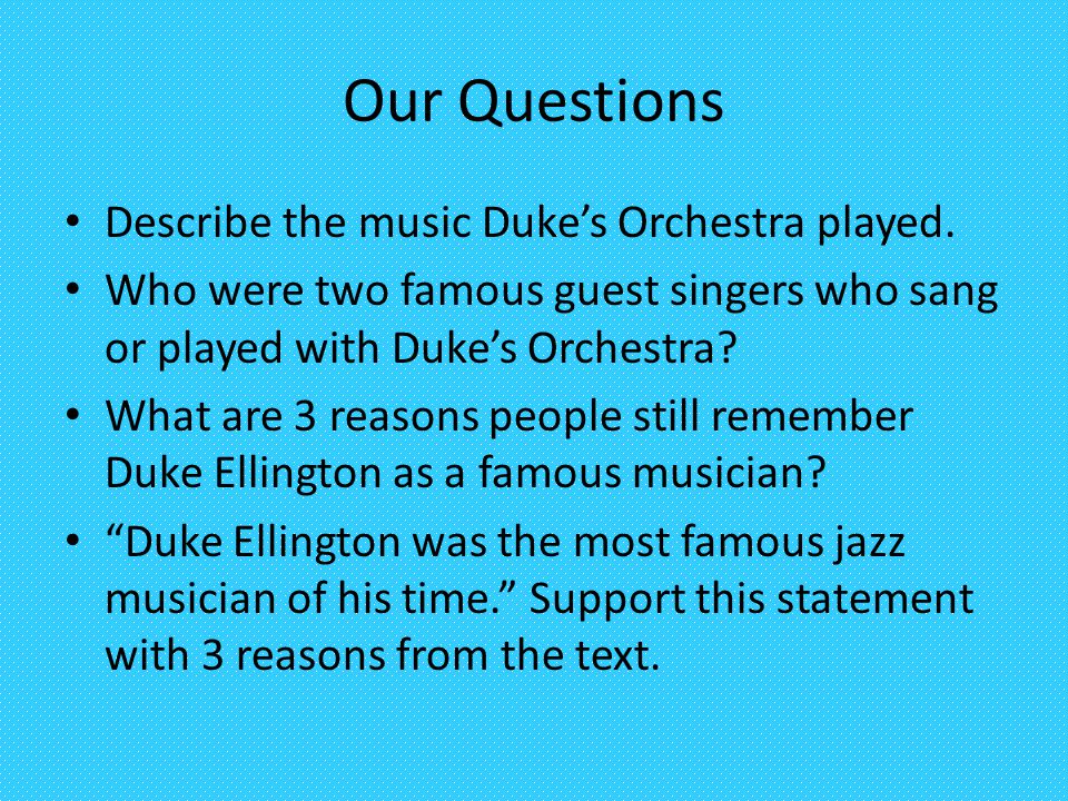 Our Questions Describe the music Duke's Orchestra played.