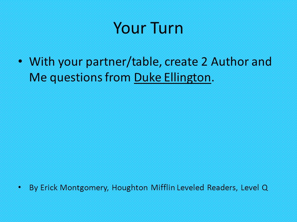 Your Turn With your partner/table, create 2 Author and Me questions from Duke Ellington.
