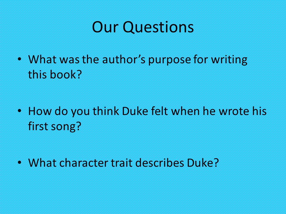 Our Questions What was the author's purpose for writing this book