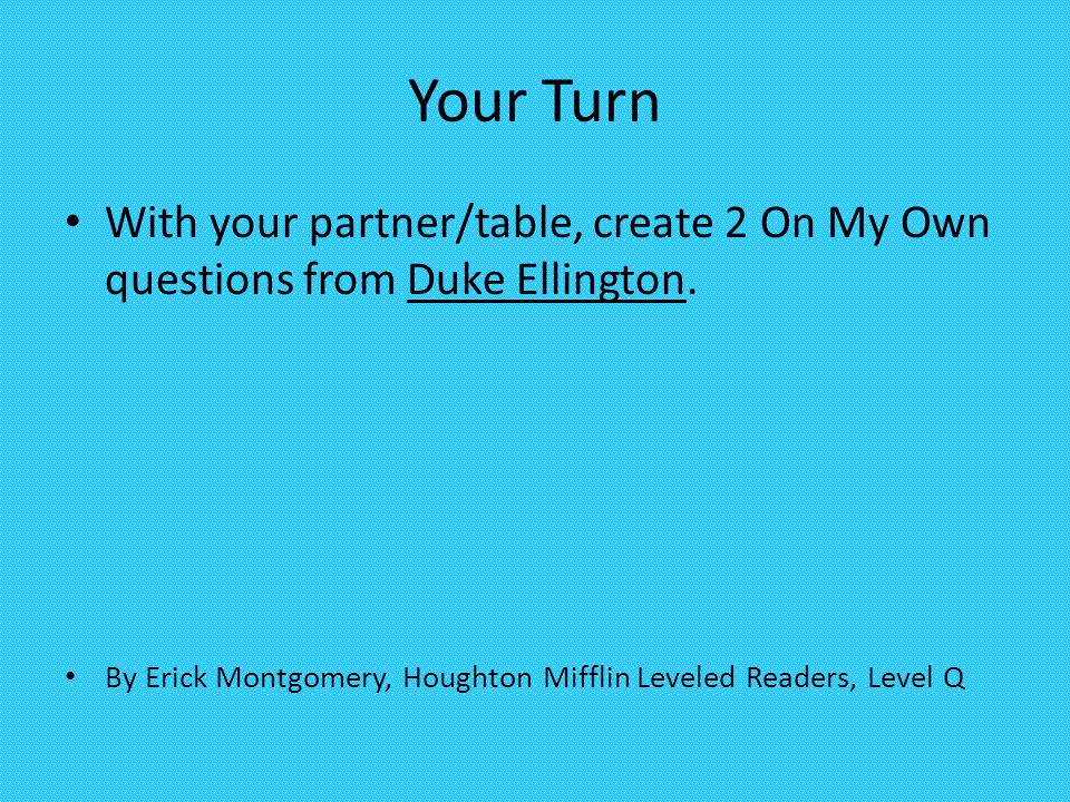 Your Turn With your partner/table, create 2 On My Own questions from Duke Ellington.