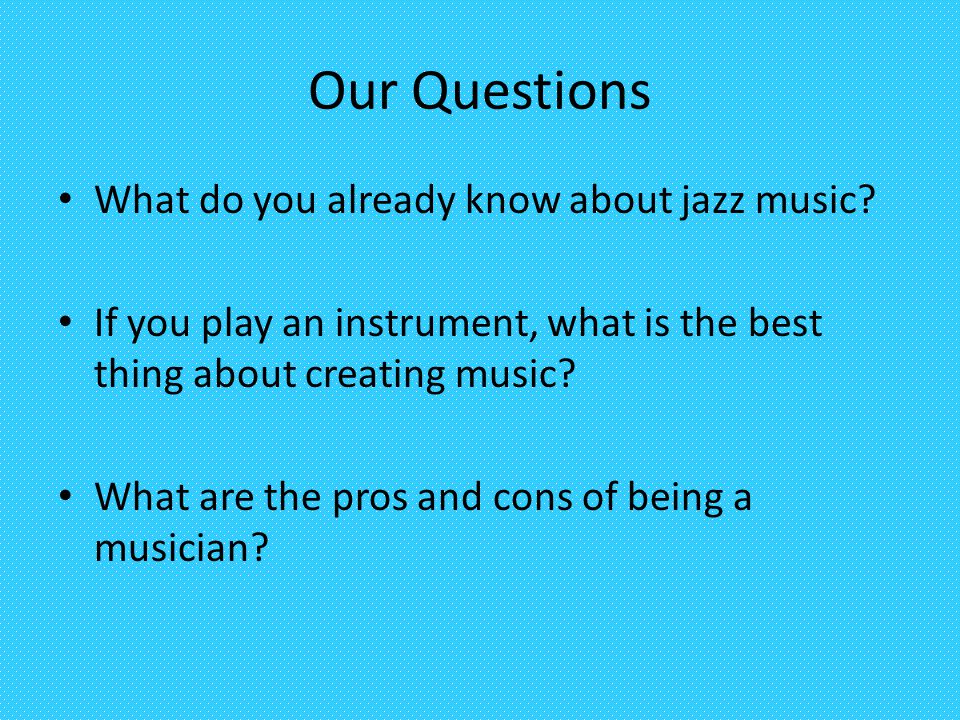 Our Questions What do you already know about jazz music