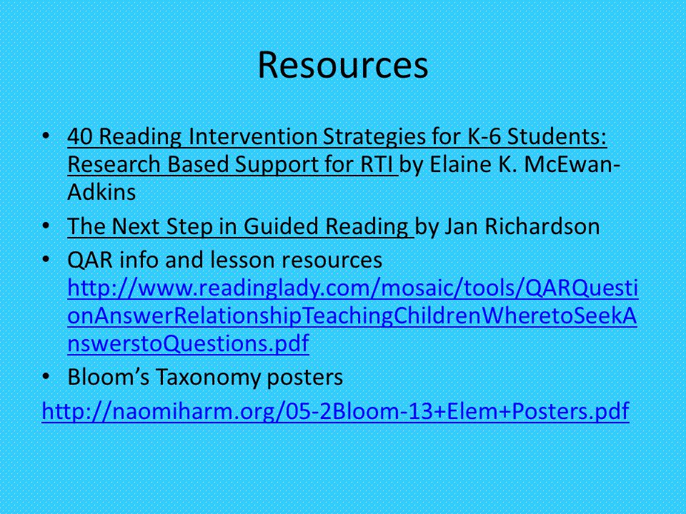 Resources 40 Reading Intervention Strategies for K-6 Students: Research Based Support for RTI by Elaine K. McEwan-Adkins.