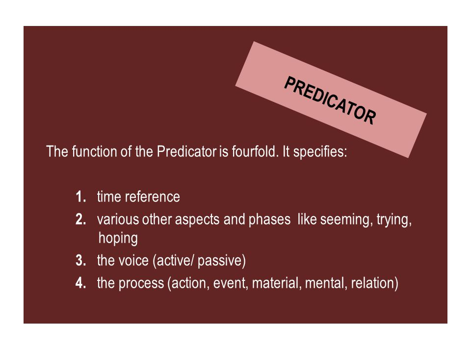 The function of the Predicator is fourfold. It specifies: 1