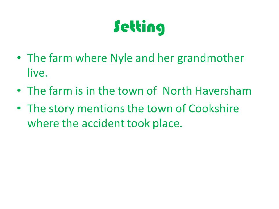 Setting The farm where Nyle and her grandmother live.